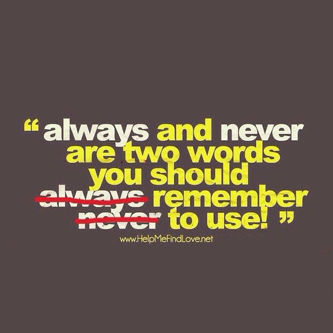 never say always and always say never.