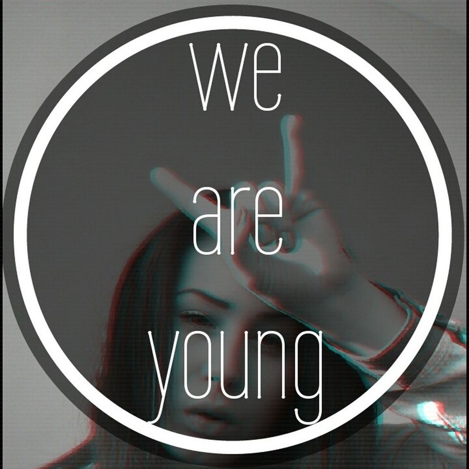 We Are Young, Wild And Free♥ Hello World Relaxing Enjoying Life