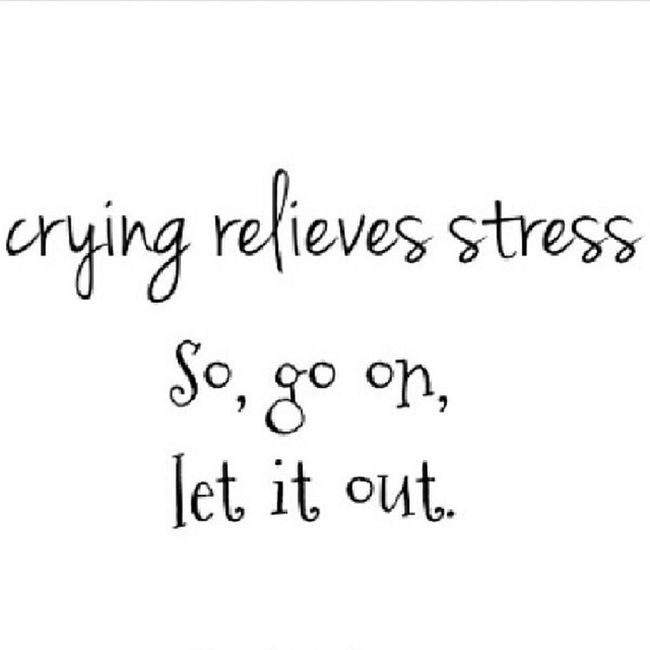 It's okay to cry ~ Letitout Cryingrelievesstress