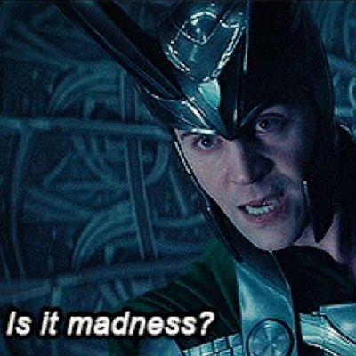LokiDay Is it madness??? Is it??? IS IT??????