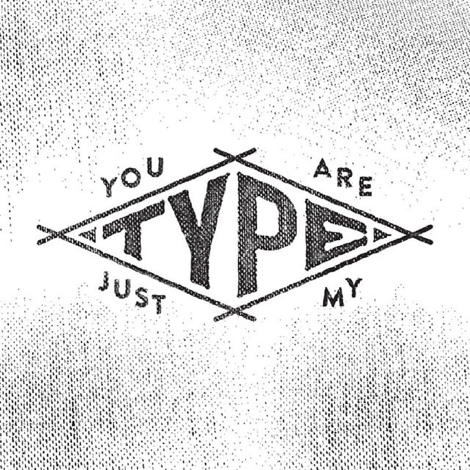 You Are Just My Type Typography Typeverything Lettering Typework logotype dailytype texture Logo vintagetype vintage