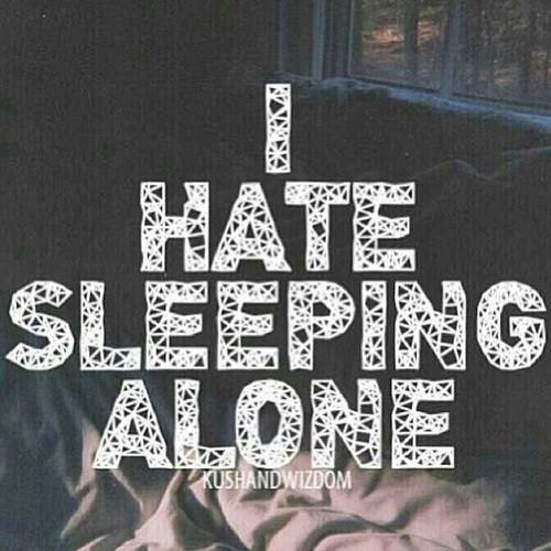 Hate Sleepin W/o Him Beside Me!