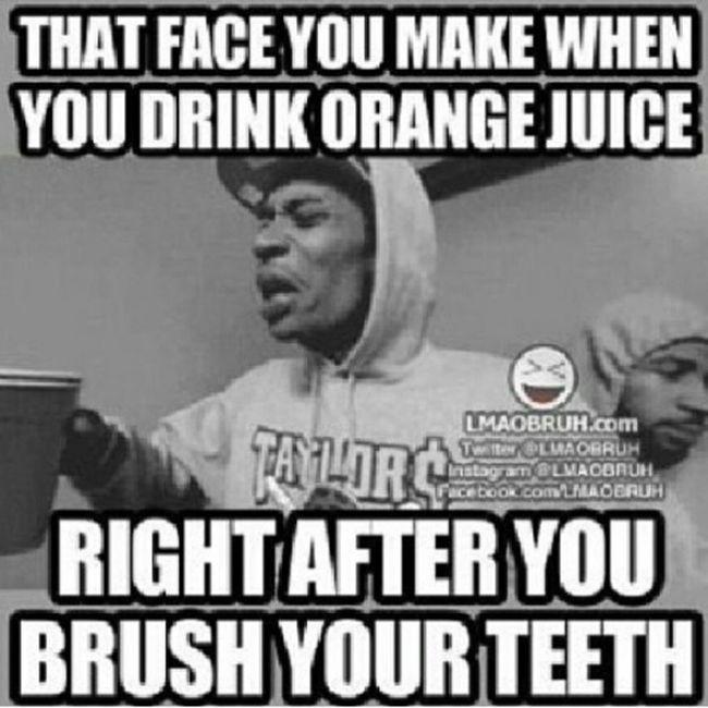 So True Drinking Orange Juice After Brushing Your Teeth