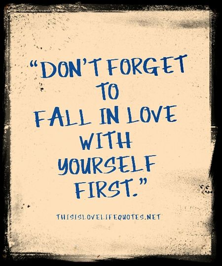 Fall In Love With Yourself First ♥♥♥