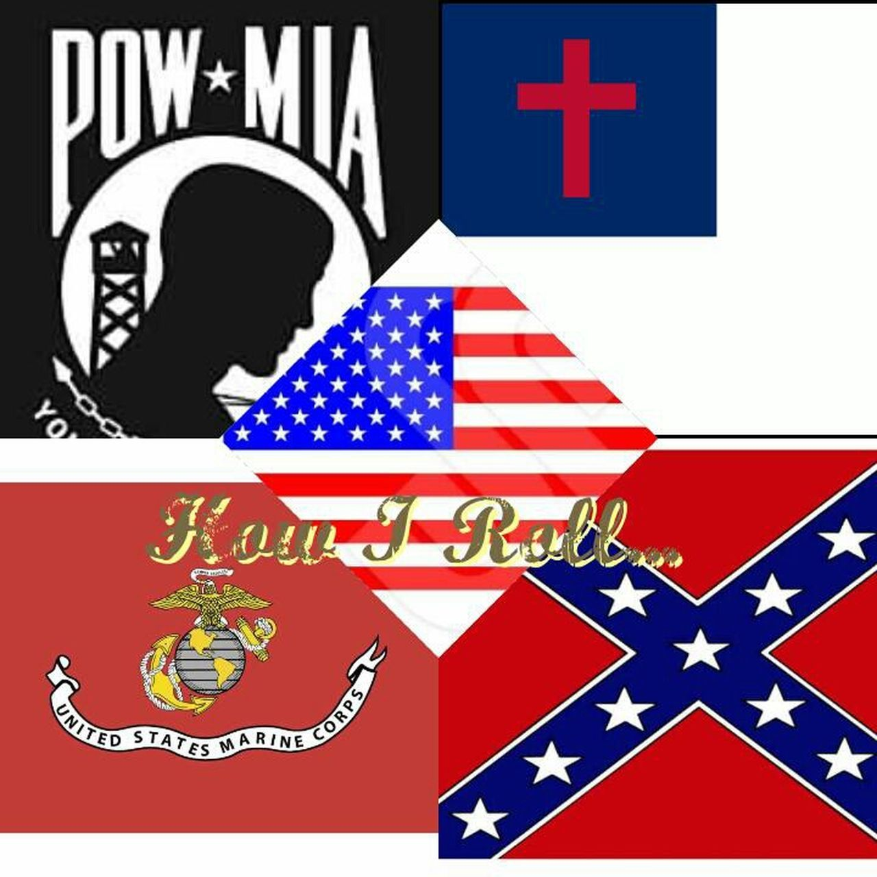 How I Roll.... POW MIA Christian American Confederate USMC