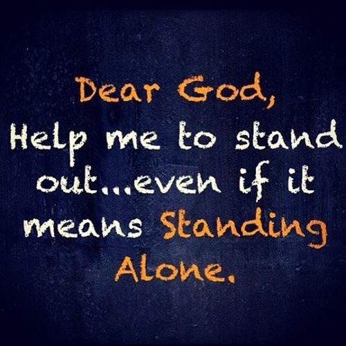 Even if you're standing alone because you stood out, you shouldn't be scared, embrace it and the thing is you're not actually alone, turns out God Is with you through everything🏇🏿🏇🏿🏇🏿🚶🏾🚶🏾🚶🏾🚶🏾🌚don't be afraid to stand out , make sense? God ...