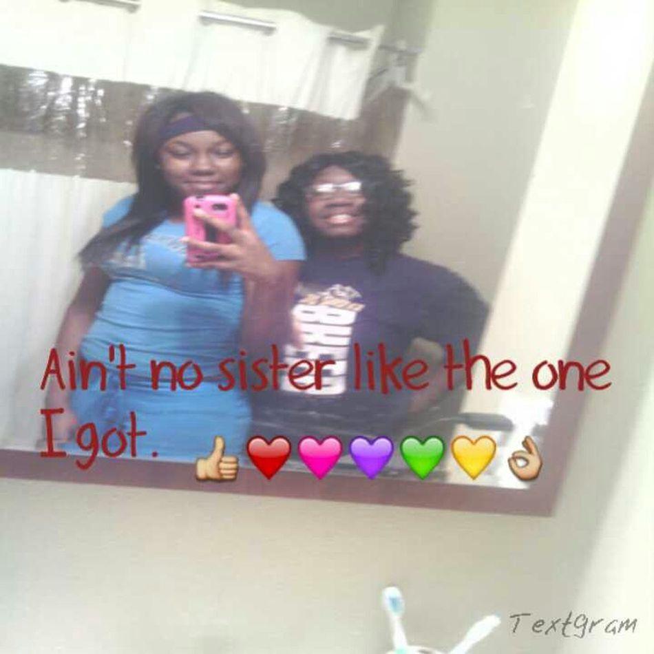 Anit NO  Sister Like The One I Got . Im My Little Sister Keeper .she Say Dreek Get Em I Got Em