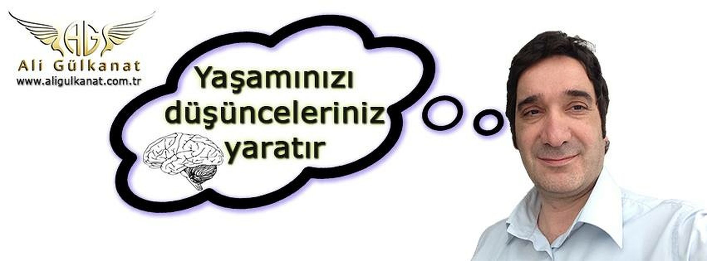 Yaşamınızı düşünceleriniz yaratır... Ali Gülkanat www.aligulkanat.com.tr Kişisel Gelişim Ali Gülkanat
