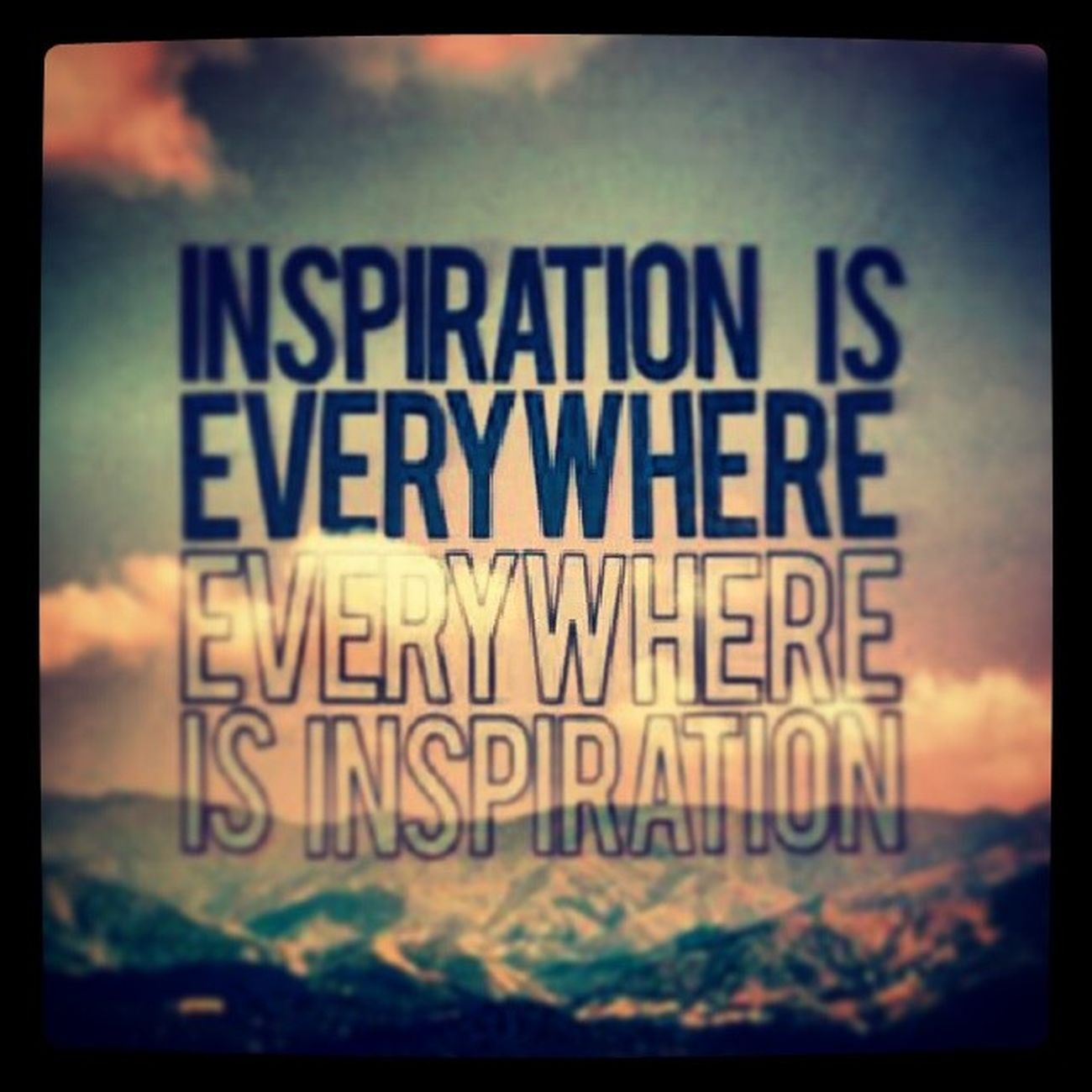 Inspiration Is Everiwhere , Everywhere is inspiration .