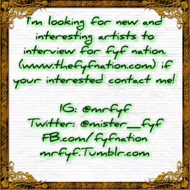 Contact me or @tkthedj for interviews for Fyfnation . We are always looking for interviews with talented artests. Tweegram Instagood Artists photographers tattoos model picoftheday networking painters jewelry clothing handmade creative