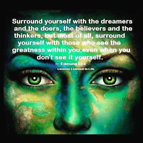 Surroundyourselfwithpositivepeople Thinkers Believers Dreamersanddoers greatnessawaits powerofpositivity