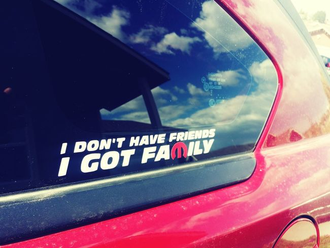 """"""" I Dont Have Friends I Got Family"""" Reflection Sky And Clouds Famliy Moparfam"""