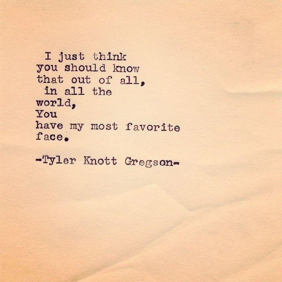 My Favourite Writer YouHaveMyFavoriteFace Tylerknottgregson wordporn quote instafeels sotrue