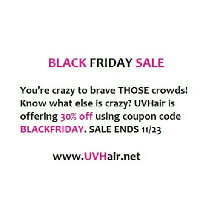 The entire website is 30% off TODAY only!! Www .UVHair.net Deals PreBlackFriday UVHair