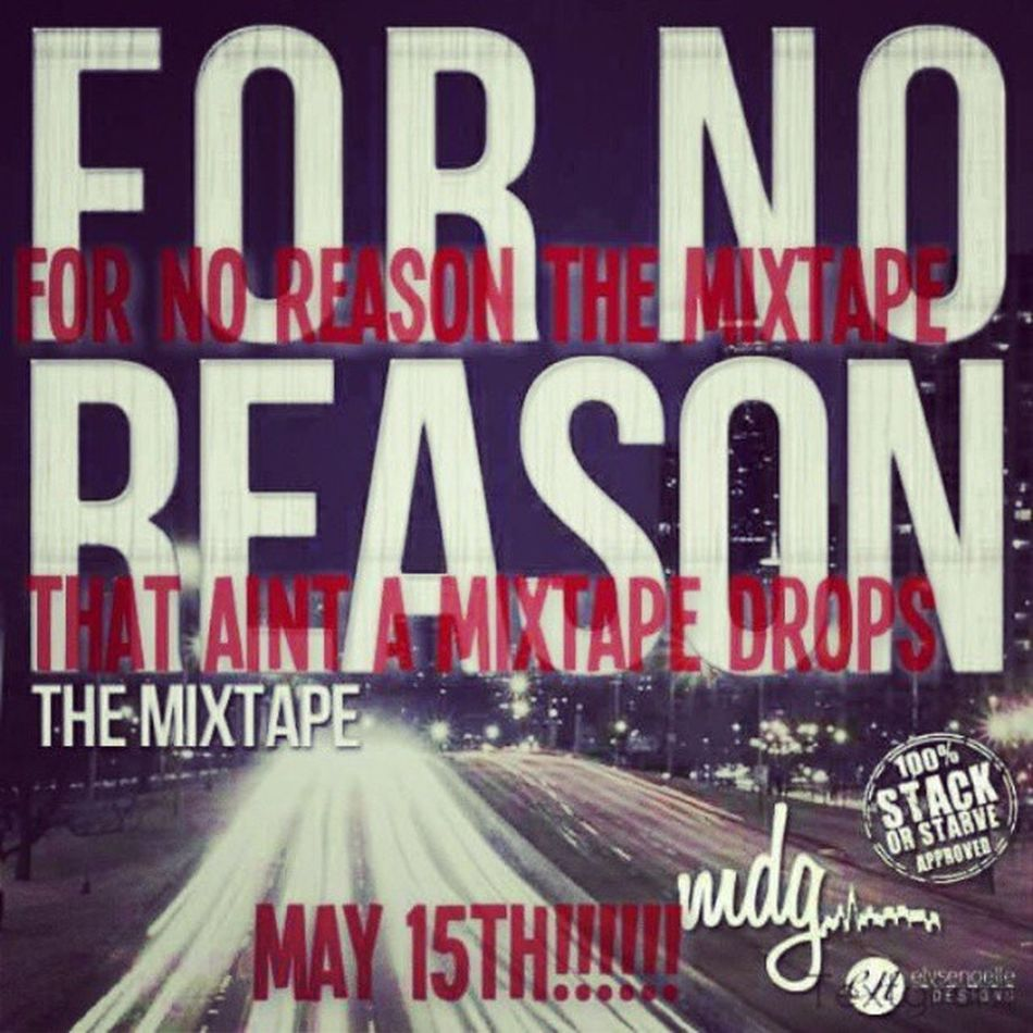 My best project yet!!!!! ForNoReasonTheMixtape drops May 15th