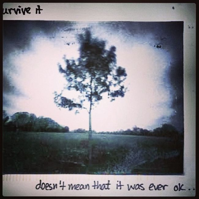 Being able to survive it doesn't mean it was ever ok. Postsecret Survivor Oneinthree Fuckthatguy Riseabove Youarentalone
