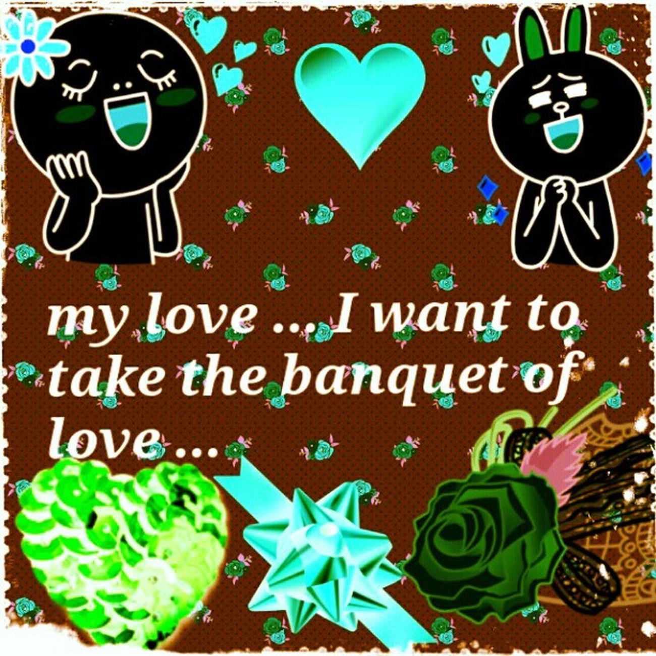 my love ... I want to take the banquet of love ... a five-star restaurant!! people settle for fast food restaurants or bad ...