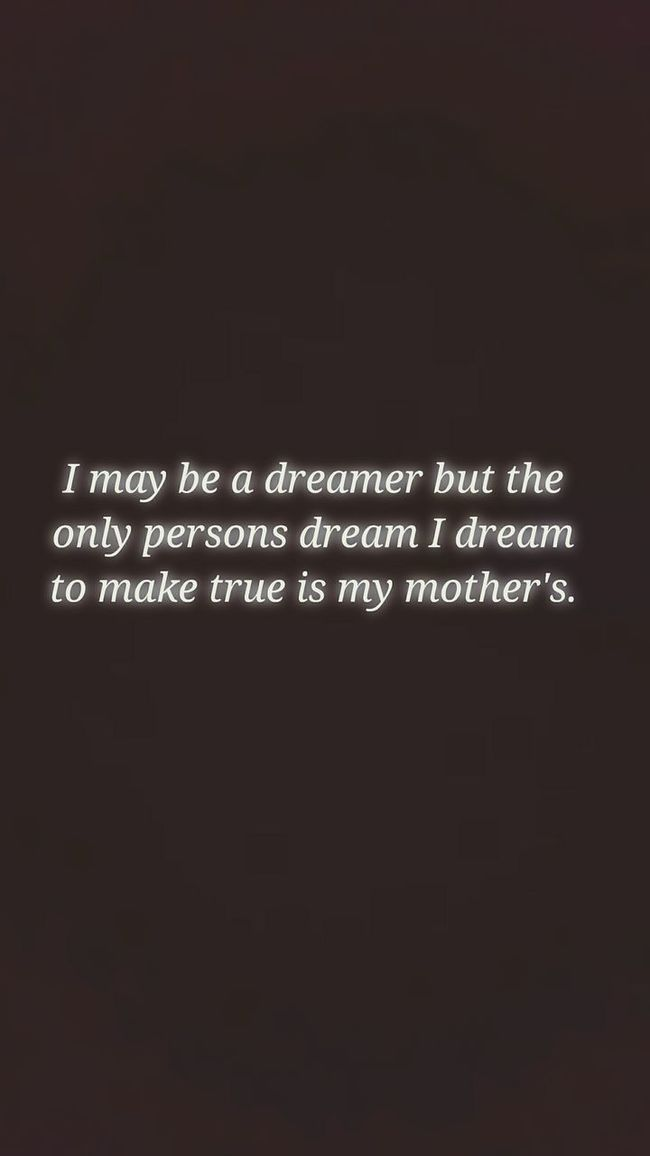 For my mom, i love you & i will help you make it come true. No matter what. -A.T.A. May 23, 2016 Dreamer