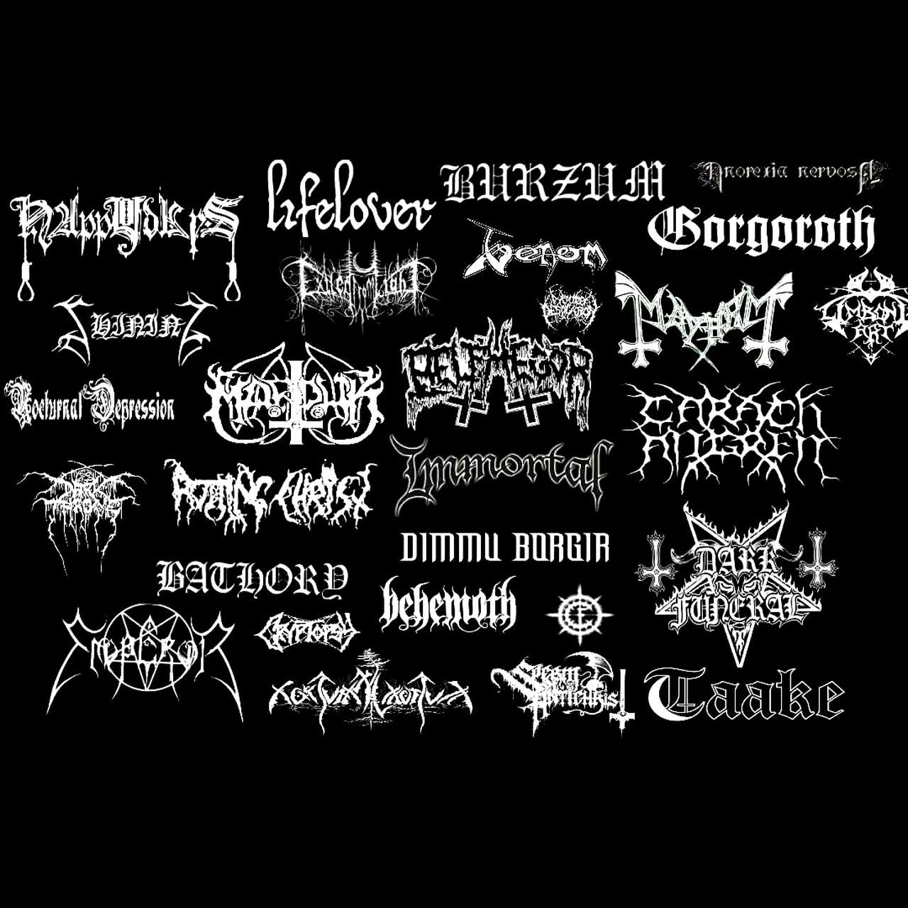 Done in 1 hour. Mayhem  Immortal Sabaton Happydays Dimmuborgir Behemoth Gorgoroth Belphegor Lifelover Darkfuneral Carachangren Venom Marduk Bathory Woodsofdesolation Blackmetal Shining Nocturnal Depression Taake Emperor
