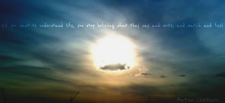 Если хочешь понять жизнь, то перестань верить тому, что говорят и пишут, а наблюдай и чувствуй. Антон_Павлович_Чехов Жизнь Закат Hello World