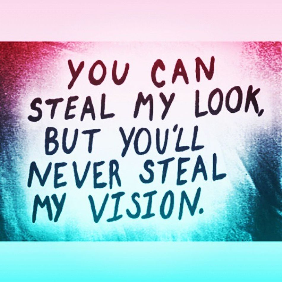 YaSSS!! You Can Steal MY LooK , But You'll NeVeR Steal MY VISION ;) ♥ Repost @dyro Artist Artists Creator  Create Creative Creativity Artistquote Artistquotes Vision Myvision MyLook Words WorkOfArt Followart Quote Quoteoftheday
