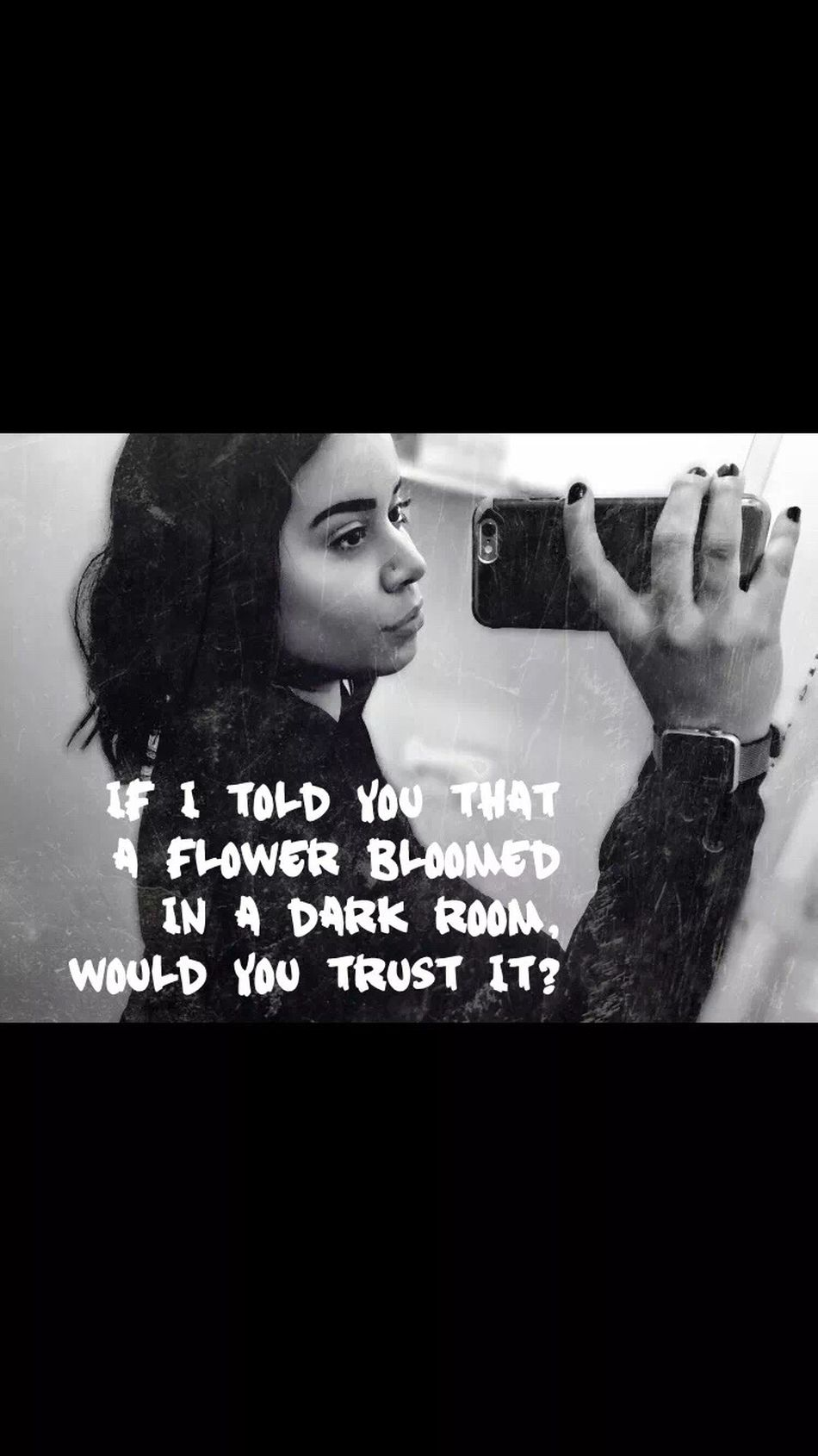 If I Told You That a Flower Bloomed in a Dark Room Would You Trust It? Mirrorselfie November Quick Pic Selfie ✌ Flick  Helloworld Pic Black Hair HelloEyeEm 2016 Hello Photo Eyem Picture Me Edits Workselfie Blackandwhite KendrickLamarQuote Poetic Justice  Quotes