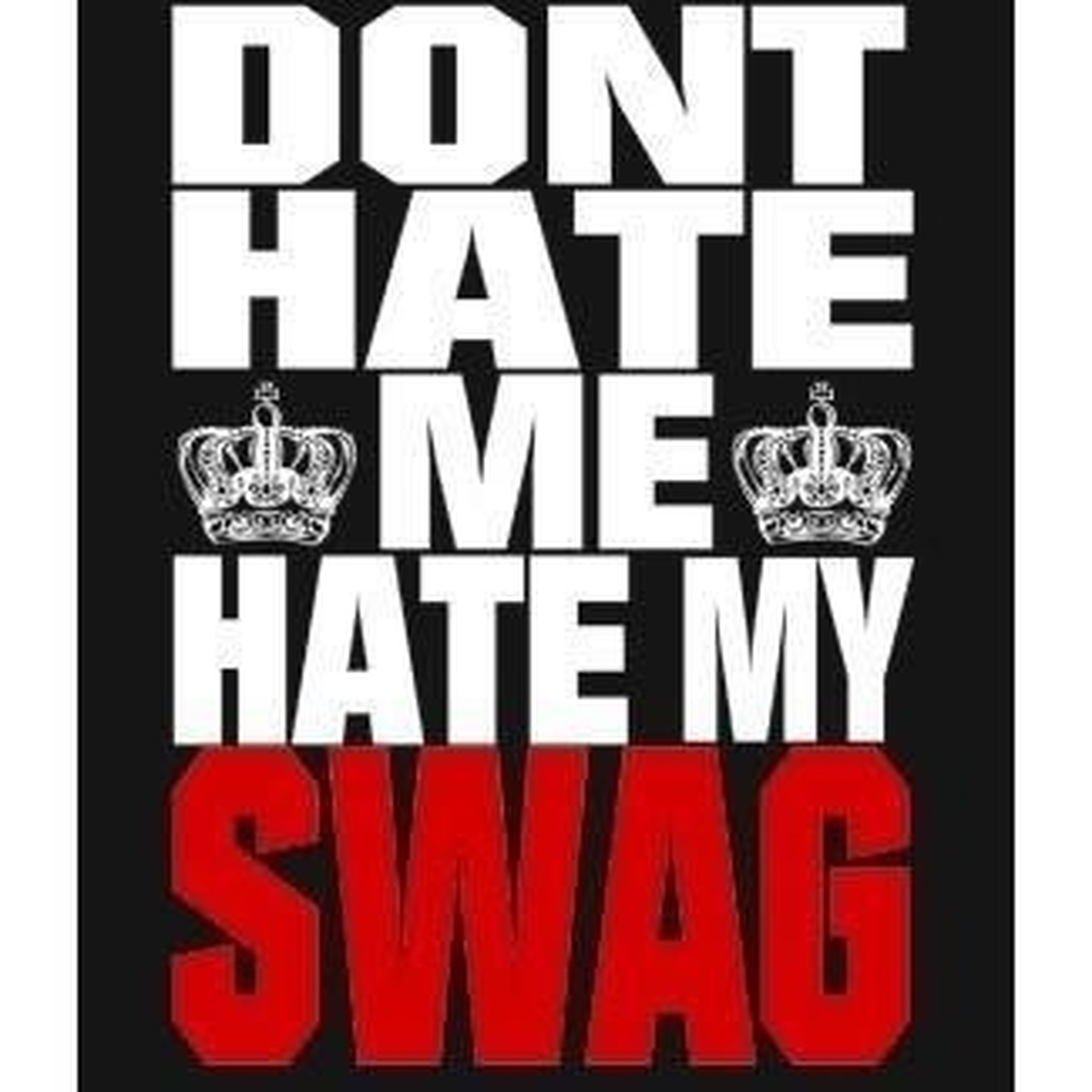 Don't Hate Me Hate My Swag :)