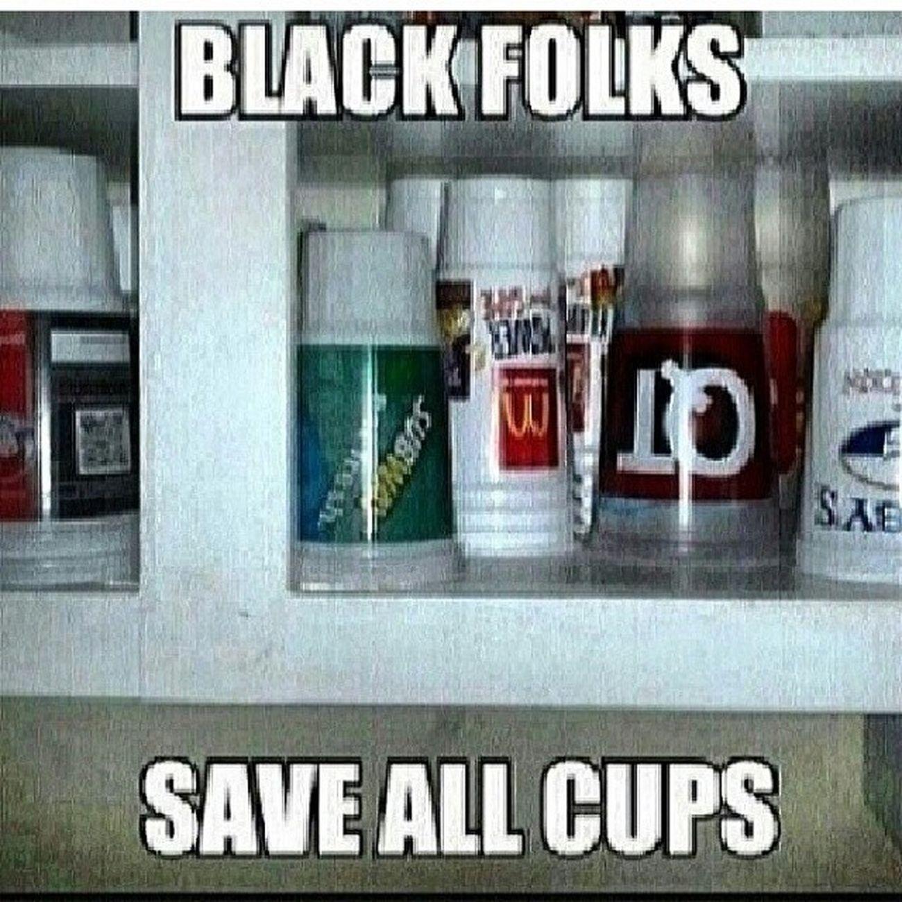 ?? lmfao.... so true! i do this too! Blackfolks Savingcups Ghetto Lmfao kmsl tagfortags like4likes instahysterical tweegram