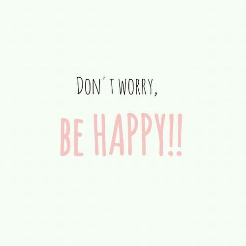 don't worry, be happy. Happy Don't Worry Don't Worry Be Happy Don't Worry, Be Happy w