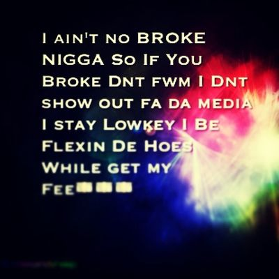Showin out just ain't me all I do is flex and get my money wen I come thru it's fuck yu bitch pay me!!!!!