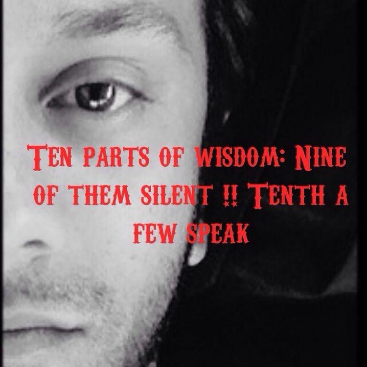 From celebrity ?? Ten parts of wisdom: Nine of them silent !! Tenth a few speak