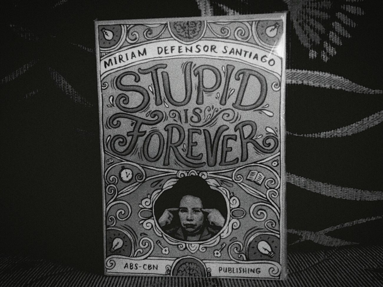stupid is forever Miriamdefensorsantiago