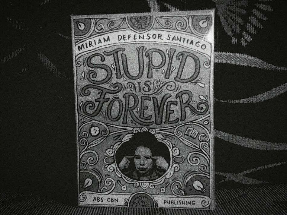 stupid is forever Miriamdefensorsantiago