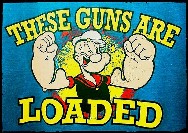 Popeye Biceps These Guns Are Loaded Poster Check Me Out Big Guns  Wait Untill They Get A Load Of Me Cartoon Characters Popeye's Biceps T Shirt Art