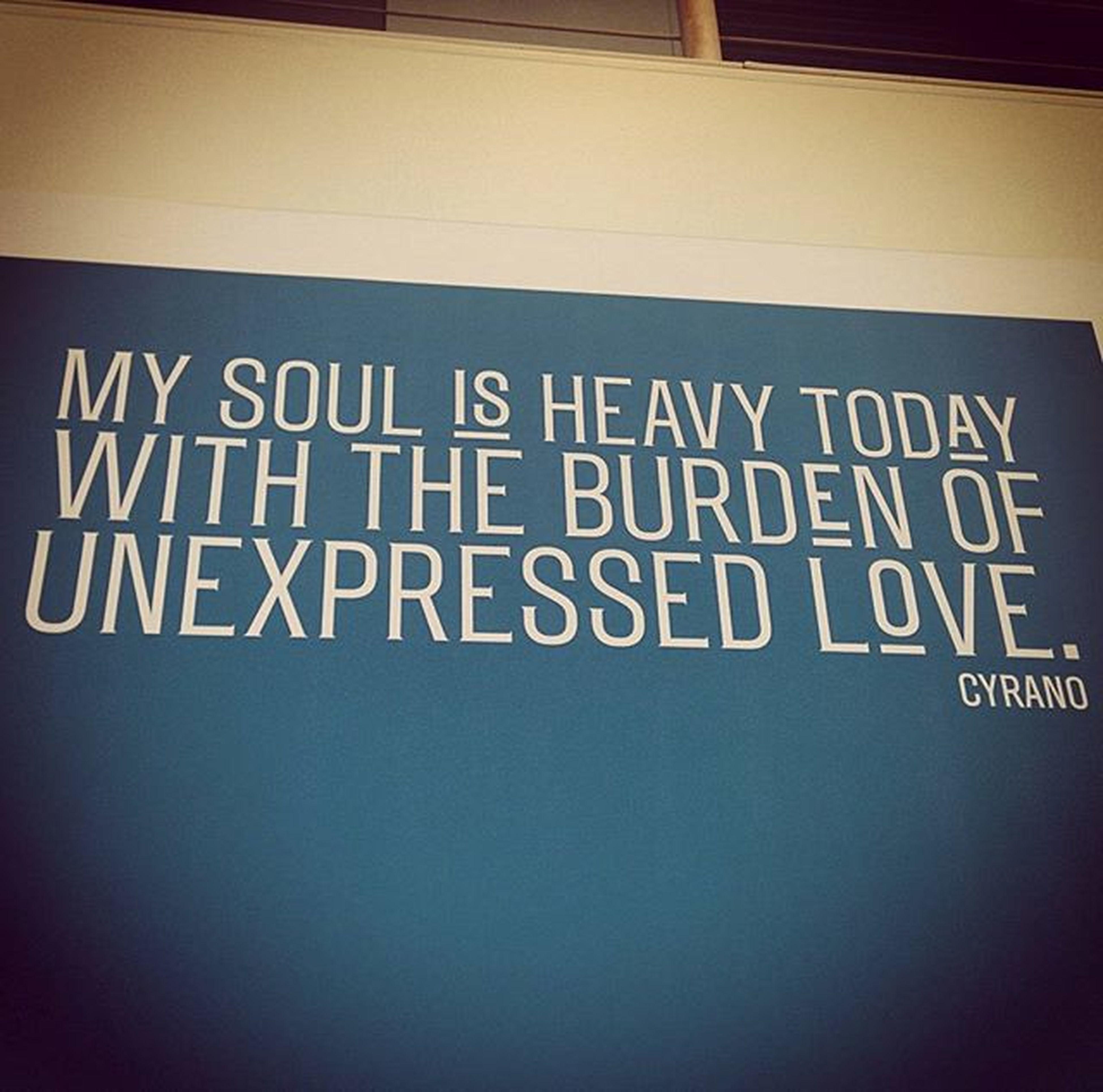 Cyrano Quote Qotd Unexpressedlove Burden Life Love Soul HeavyHeart Heavysoul