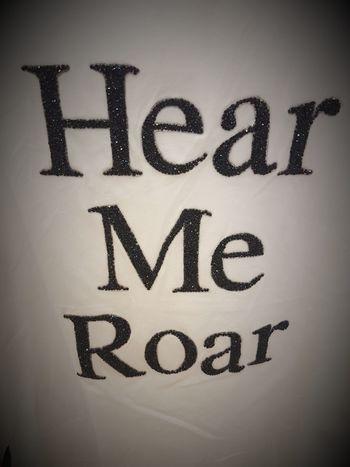 Hear Me Roarrrrr! Hear Me Roar Full Frame Text No People Close-up