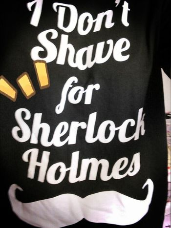 I don't shave for Sherlock Holmes╭(╯^╰)╮
