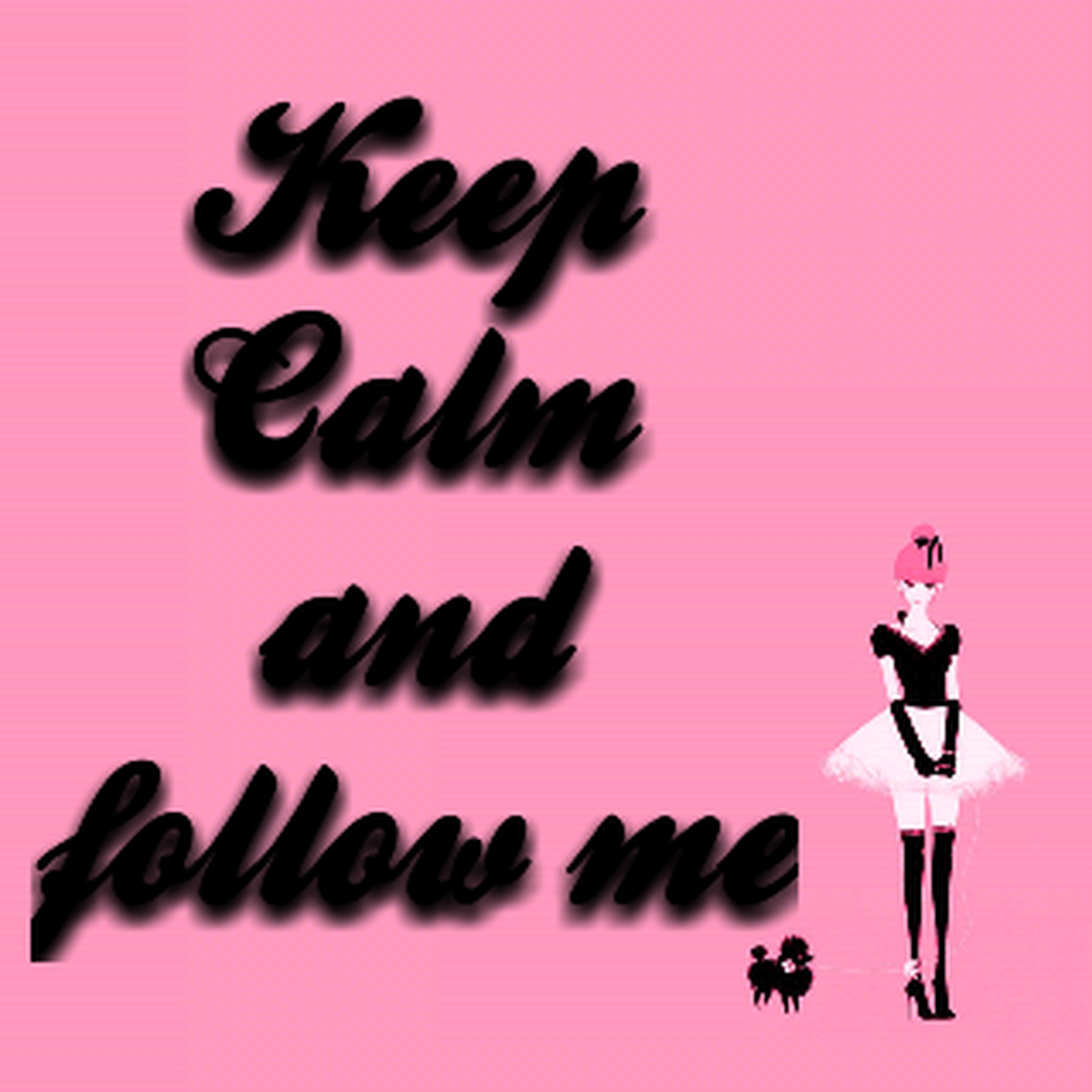 Keep Calm And Follow Me!!! :-)