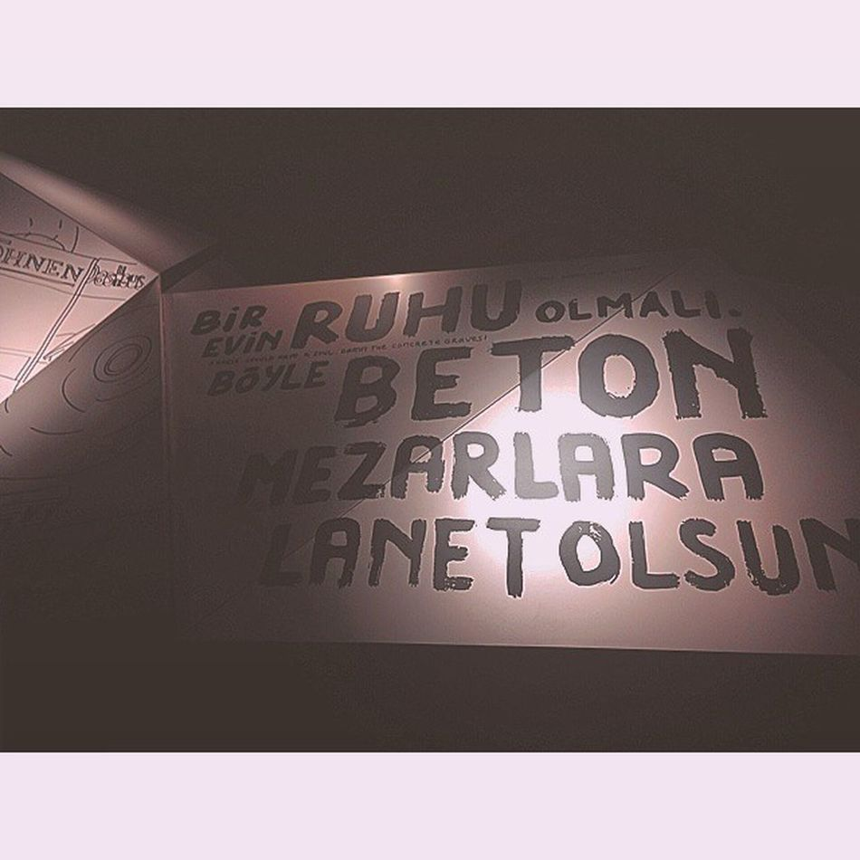 A house should have a soul. Damn the concrete graves! Exhibition Art Design Architecture ArtsyFartsy Modernartmuseum Gallery Istanbulmodern