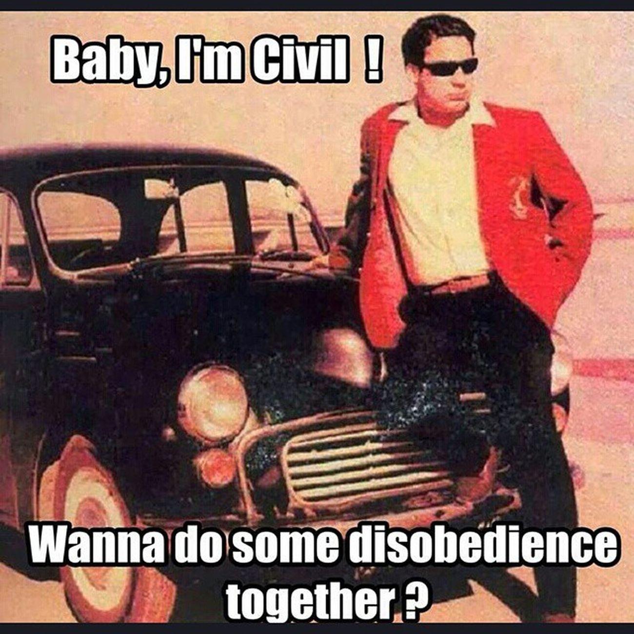 Civildisobeediaaance let's do this. Haha