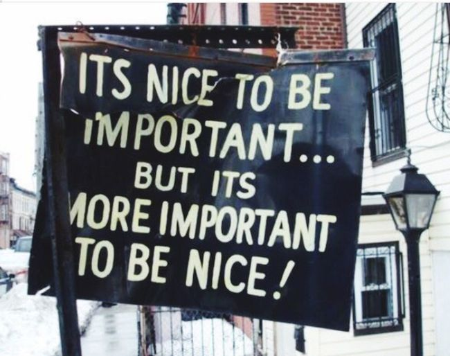 Well said! Quote Of The Day  Quote ♥ Nice Banner Street Photography Enjoying Life True Words Words Of Wisdom... Be Nice
