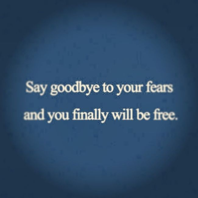 Quote Goodbyetofears Youwillbefree Freedom fears goodbye