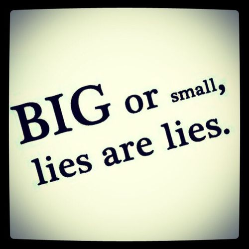 Big Or Small Lies Are Lies!:/