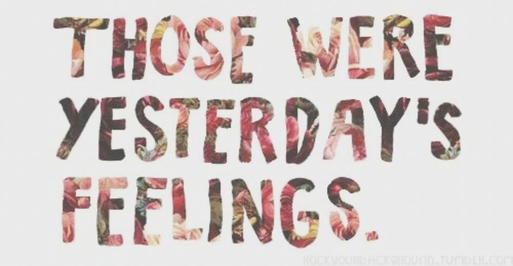 Those were yesterday's feelings.