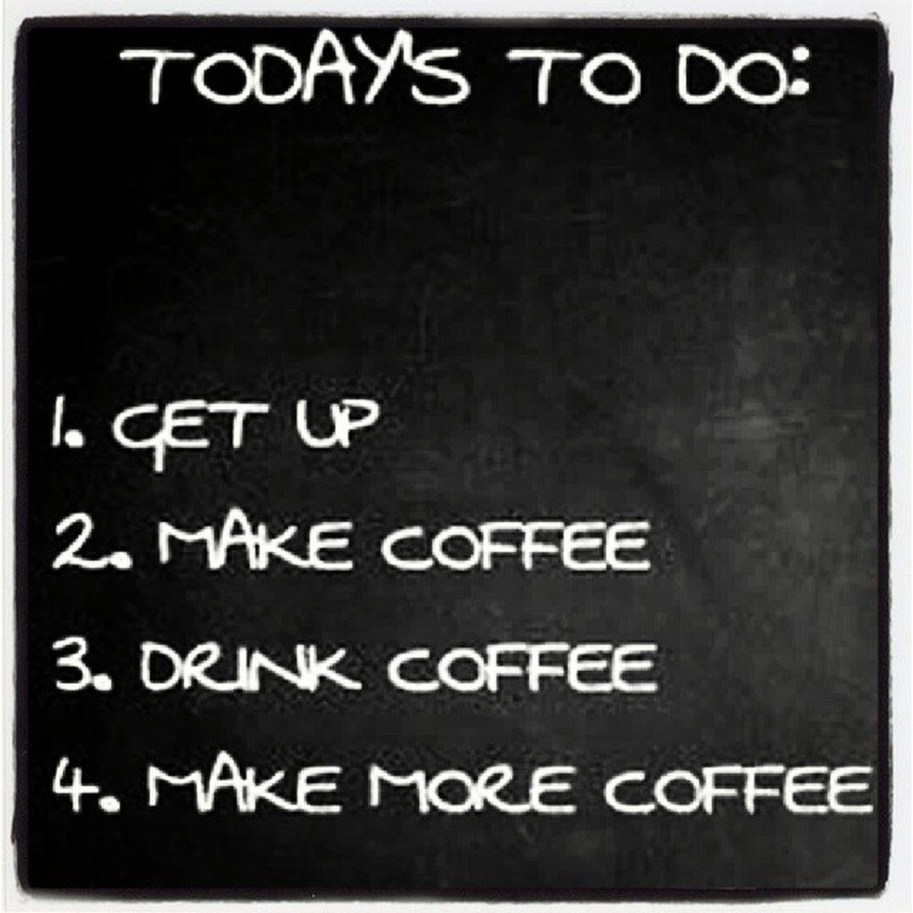 Sounds about right for my day. Morecoffee