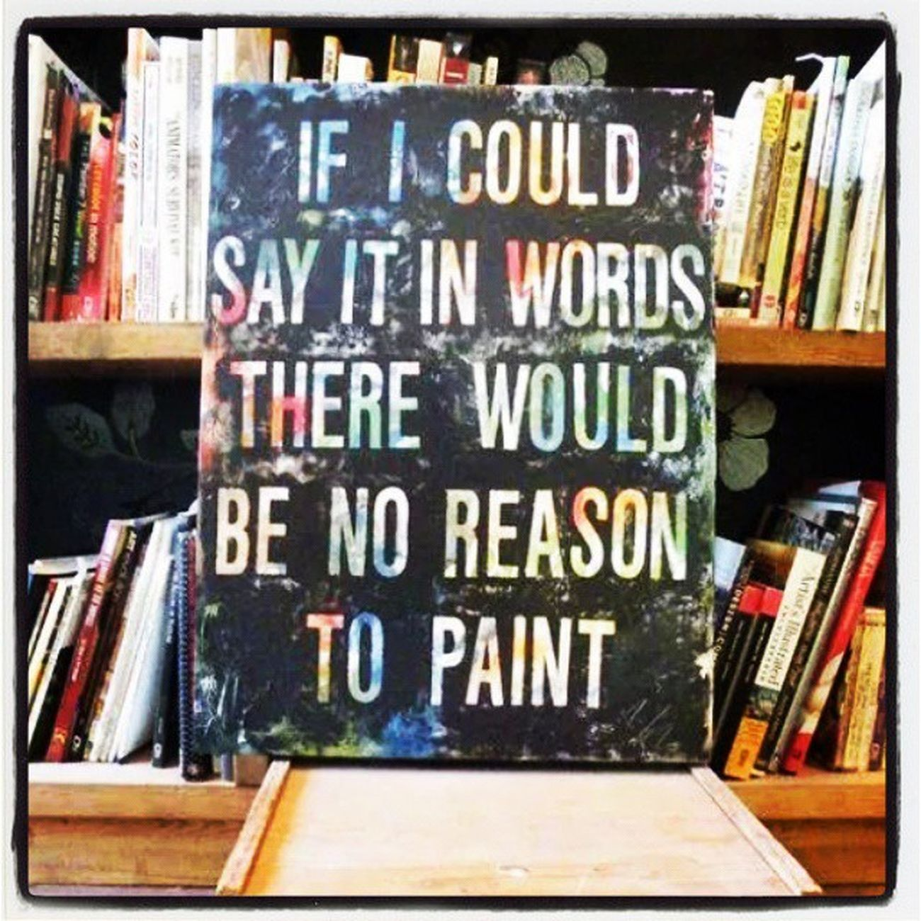 If I Could Say It In Words There Would Be No Reason To PAINT ~Unknown ;) ♥ STaY PAINT !! ♥ ;) Artist Artists Art Paint Painting Painter Creator  Create Creative Creativity Beautiful Love Artistquote Artistquotes Words WorkOfArt Followart Quote Quoteoftheday