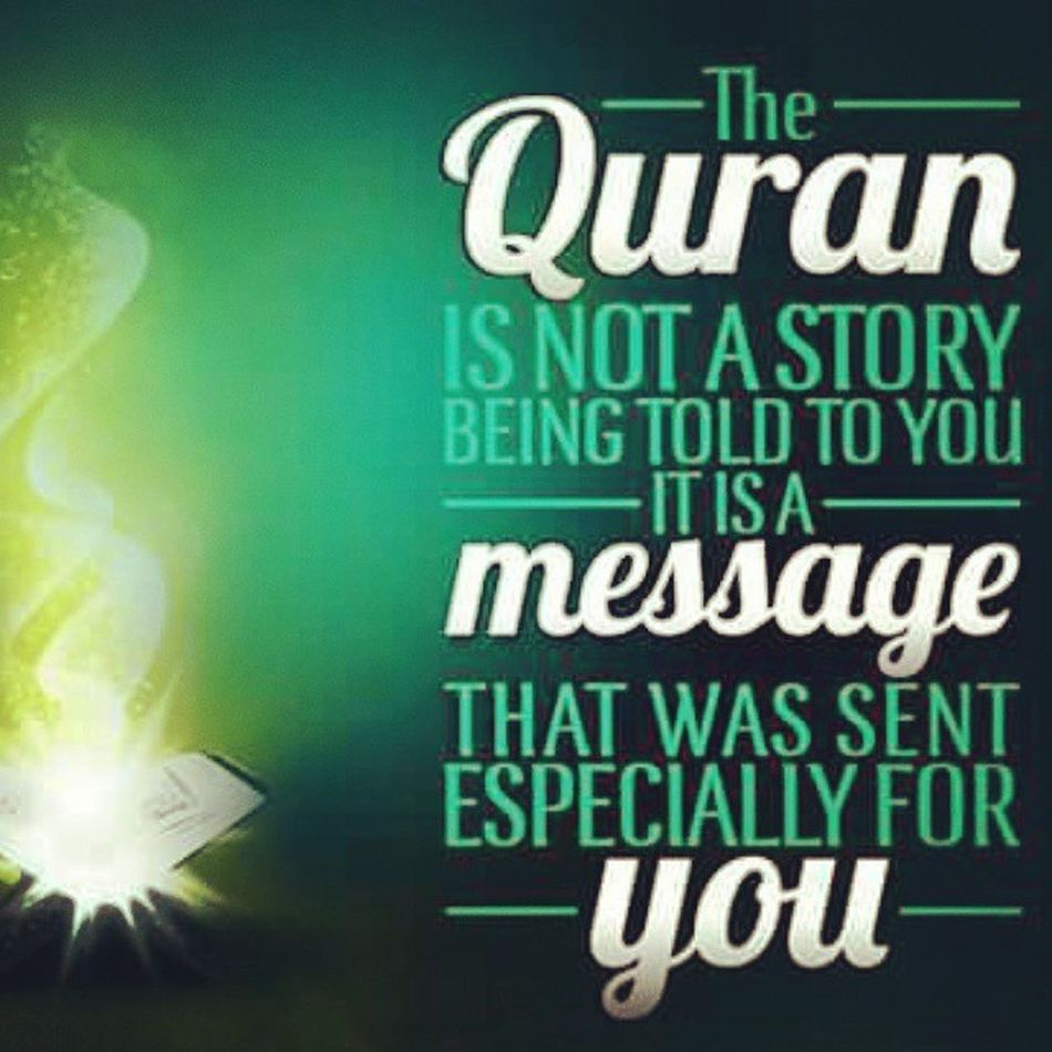 The Quran Is not a story Being told to you It is a Message That was sent Especially for you IslamicQuotes Islamicteachings Islam Muslim Quran Peace Message Story Enlighten Light Heart Love Proud Clear Pure Purity Iamamislim