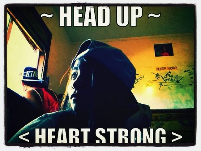 ~Head Up~  <Heart Strong>