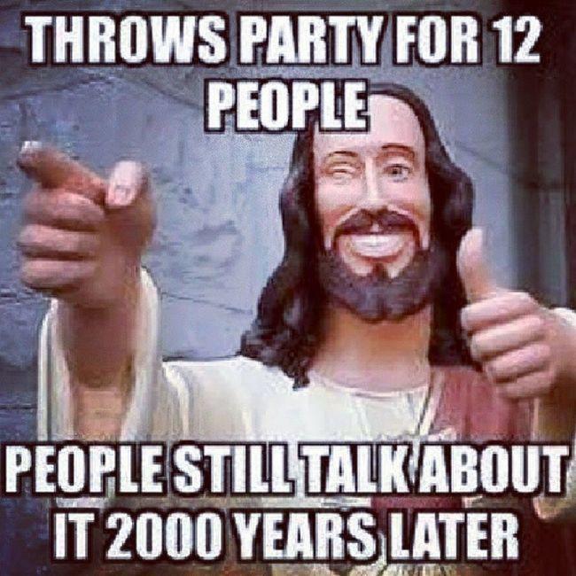 I love this! Jesus Buddychrist JesusIsJustAlrightWithMe Apostles party