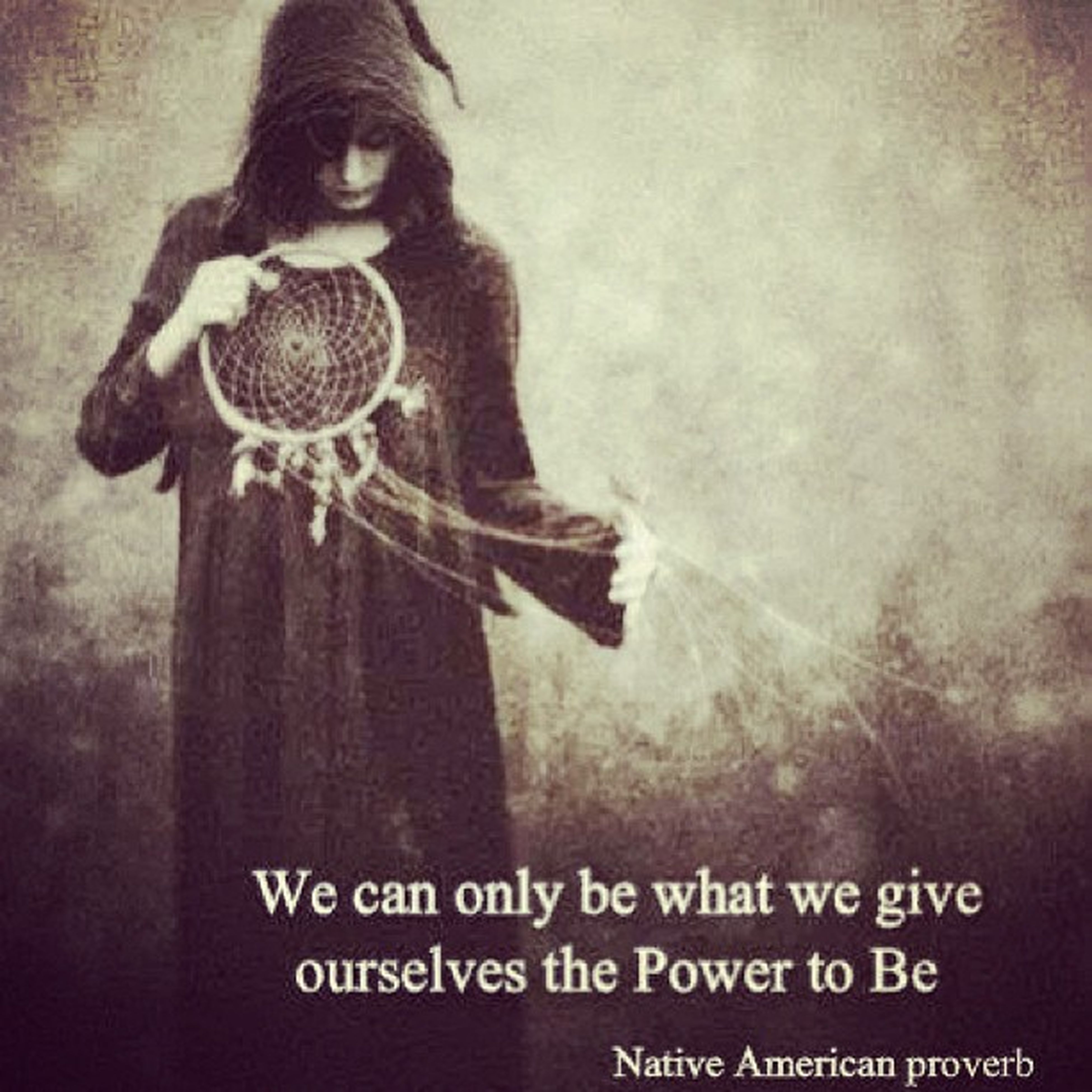 We Canonlybe Whatwegive Ourselvesthepowertobe power tobe witch shaman medicineman dream dreamcatcher spiritual notice life lifequotes nativeamericanproverbs native nativeamerican